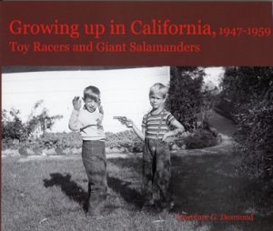 Growing up in California, 1947-1959. By Lawrence G. Desmond.