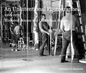 An Unintentional Photographer. 1968-1970. Mirrored Rooms and Chain-link Fences. By Lawrence G. Desmond. 2014. Mirrored showroom, San Francisco, 1970. (Cover)